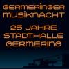 Germeringer Musiknacht & 25 Jahre Stadthalle Germering